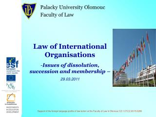 Law of International Organisations Issues of dissolution, succession and membership – 29.03.2011