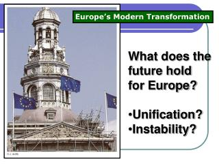 What does the future hold for Europe? Unification? Instability?