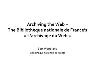 Archiving the Web –  The Bibliothèque nationale de France's  « L'archivage du Web »