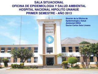 SALA SITUACIONAL  OFICINA DE EPIDEMIOLOGIA Y SALUD AMBIENTAL  HOSPITAL NACIONAL HIPOLITO UNANUE