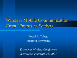 Wireless Mobile Communication:  From Circuits to Packets