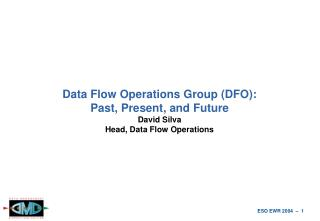 Data Flow Operations Group (DFO): Past, Present, and Future David Silva Head, Data Flow Operations