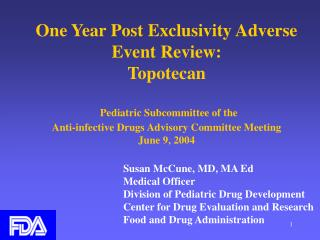 One Year Post Exclusivity Adverse Event Review: Topotecan Pediatric Subcommittee of the  Anti-infective Drugs Advisory C