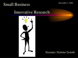 Small Business           Innovative Research
