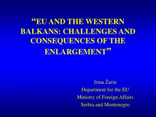 """ EU AND THE WESTERN BALKANS: CHALLENGES AND CONSEQUENCES OF THE ENLARGEMENT """