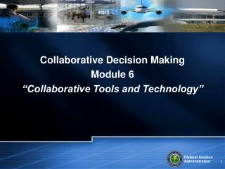 "Collaborative Decision Making Module 6 ""Collaborative Tools and Technology"""