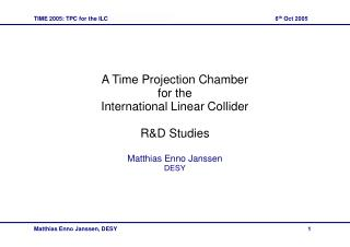 A Time Projection Chamber for the International Linear Collider R&D Studies Matthias Enno Janssen