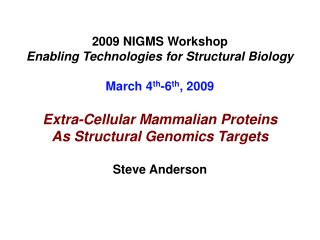 2009 NIGMS Workshop Enabling Technologies for Structural Biology March 4 th -6 th , 2009