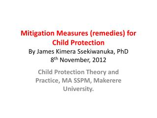 Child Protection Theory and Practice, MA SSPM, Makerere University.