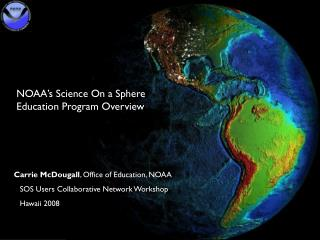 NOAA's Science On a Sphere Education Program Overview