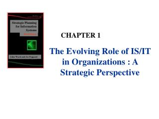 The Evolving Role of IS/IT in Organizations : A Strategic Perspective