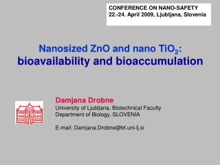 Damjana Drobne University of Ljubljana, Biotechnical Faculty Department of Biology ,  SLOVENIA