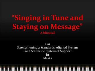 """Singing in Tune and Staying on Message"" A Musical"