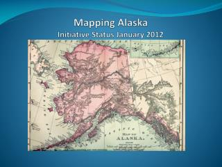 Mapping Alaska Initiative Status January 2012