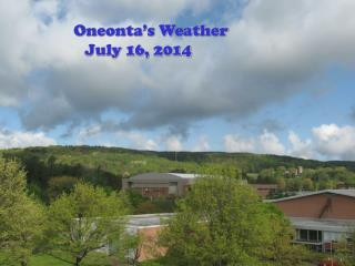 Oneonta's Weather           July 16, 2014