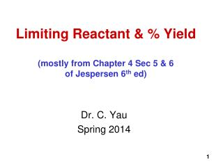 Limiting Reactant & % Yield (mostly from Chapter 4 Sec 5 & 6 of Jespersen 6 th  ed)