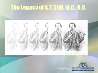 The Legacy of A.T. Still, M.D., D.O.