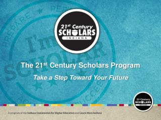 The 21 st  Century Scholars Program