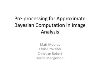 Pre-processing for Approximate Bayesian Computation in Image Analysis