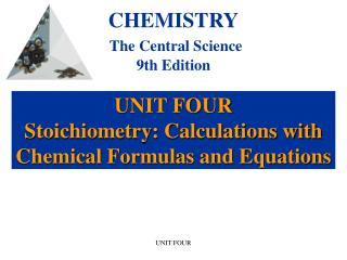 UNIT FOUR Stoichiometry: Calculations with Chemical Formulas and Equations