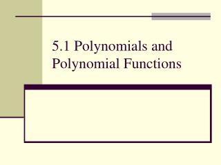 5.1 Polynomials and Polynomial Functions