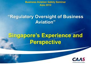 "Business Aviation Safety Seminar  Asia 2010 ""Regulatory Oversight of Business Aviation"""