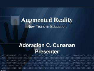 Augmented Reality New Trend in Education Adoracion C. Cunanan Presenter
