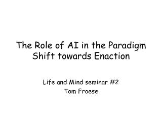 The Role of AI in the Paradigm Shift towards Enaction
