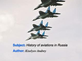 Subject : History of aviations in Russia Author : Kiselyov Andrey