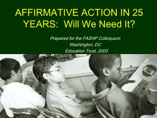 AFFIRMATIVE ACTION IN 25 YEARS:  Will We Need It?