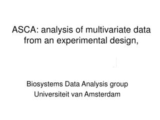 ASCA: analysis of multivariate data from an experimental design,