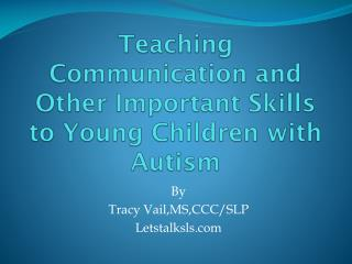 Teaching Communication and Other Important Skills to Young Children with Autism