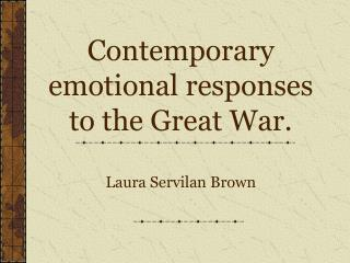 Contemporary emotional responses to the Great War. Laura Servilan Brown