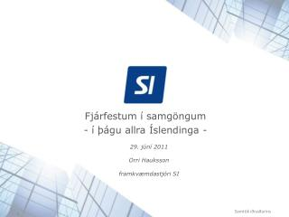 29. júní 2011 Orri Hauksson framkvæmdastjóri SI