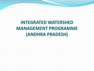 INTEGRATED WATERSHED MANAGEMENT PROGRAMME  (ANDHRA PRADESH)