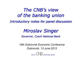 The CNB's  view o f  the banking union Introductory notes for panel discussion