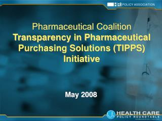 Pharmaceutical Coalition Transparency in Pharmaceutical Purchasing Solutions (TIPPS) Initiative