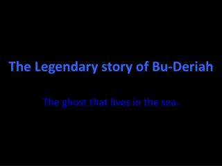 The Legendary story of Bu- Deriah