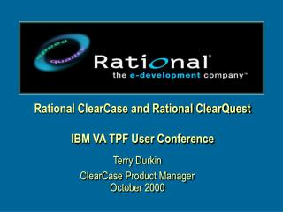 Rational ClearCase and Rational ClearQuest IBM VA TPF User Conference