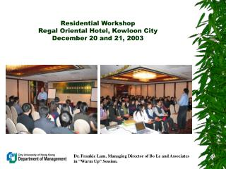 Residential Workshop Regal Oriental Hotel, Kowloon City December 20 and 21, 2003
