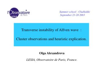 Transverse instability of Alfven wave  :  Cluster observations and heuristic explication.