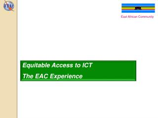 Equitable Access to ICT The EAC Experience