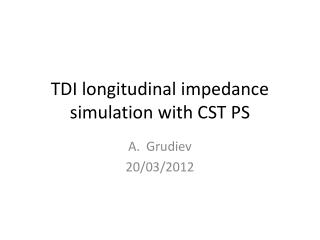 TDI longitudinal impedance simulation with CST PS