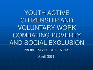 YOUTH ACTIVE CITIZENSHIP AND VOLUNTARY WORK COMBATING POVERTY AND SOCIAL EXCLUSION