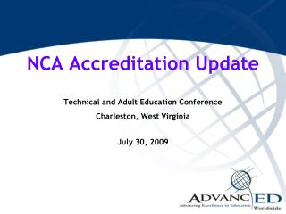 NCA Accreditation Update Technical and Adult Education Conference Charleston, West Virginia July 30, 2009