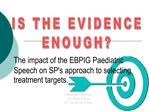 The impact of the EBPIG Paediatric Speech on SPs approach to selecting treatment targets.