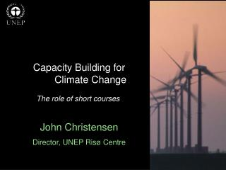 Capacity Building for 	Climate Change The role of short courses John Christensen