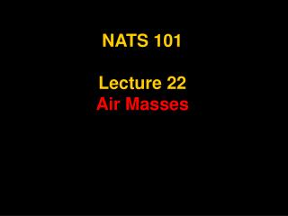 NATS 101 Lecture 22 Air Masses