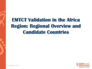 EMTCT Validation in the Africa Region: Regional Overview and Candidate Countries