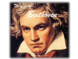 The Life of…        Beethoven